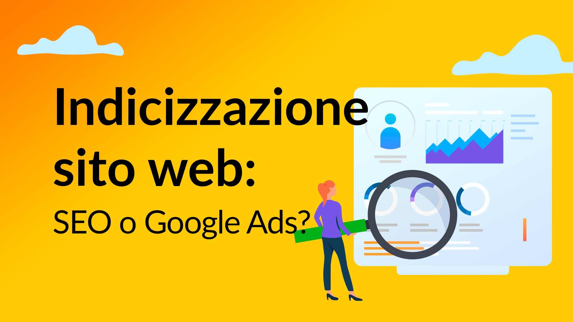 Indicizzazione sito web: SEO o Google Ads?